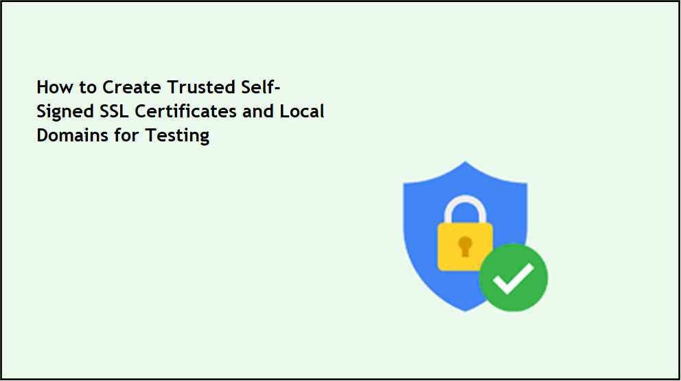 """SSL certificate icon with the text """"How to Create Trusted, Self-Signed SSL Certificates and Local Domains for Testing"""""""
