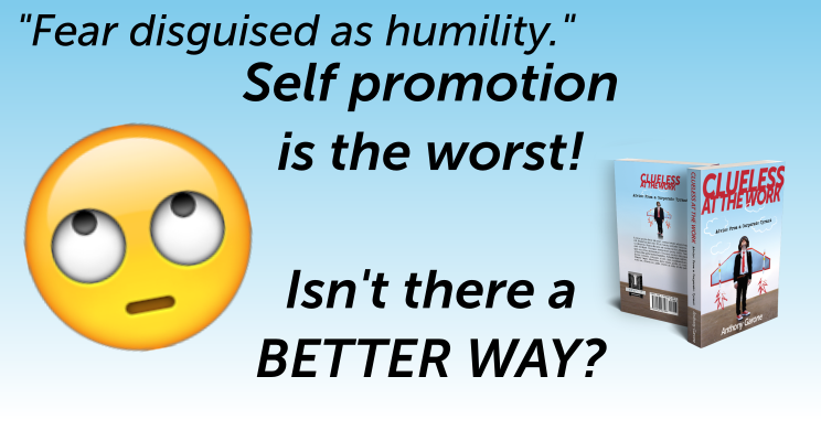 """""""Fear disguised as humility."""" Self promotion is the worst! Isn't there a BETTER WAY?"""