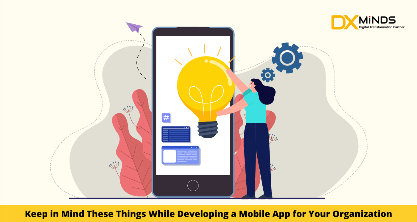 Keep in Mind These Things While Developing a Mobile App for Your Organization