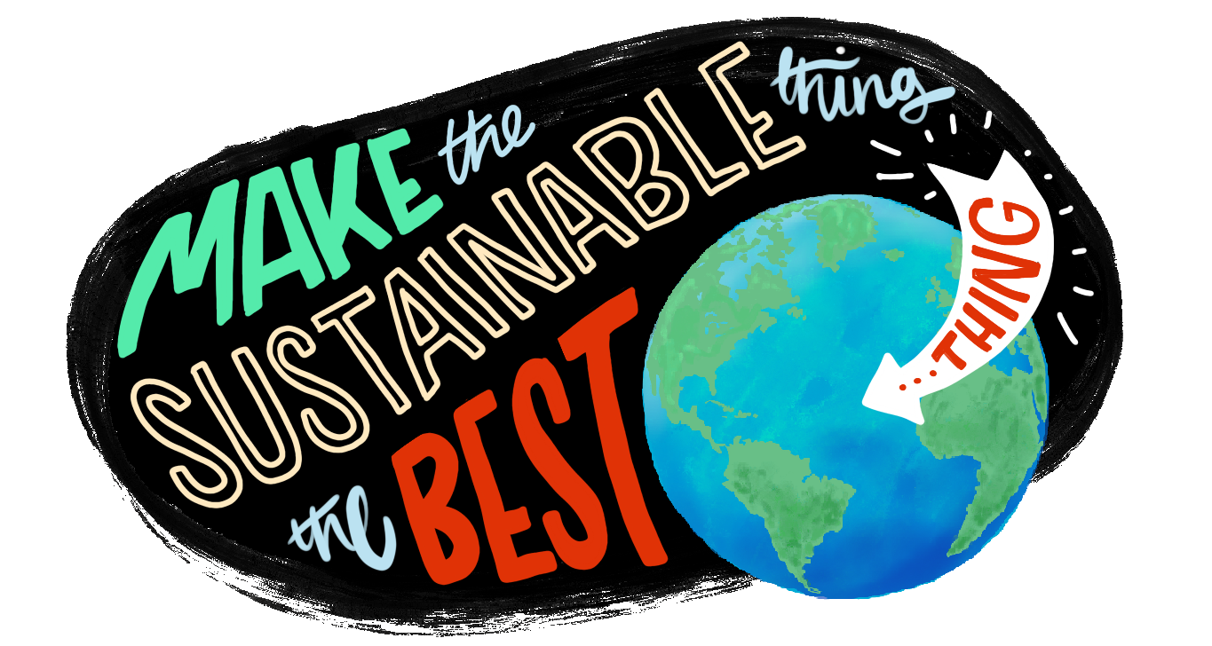 Image of the earth in space, surrounded by large colourful writing which says 'make the sustainable thing the best thing'