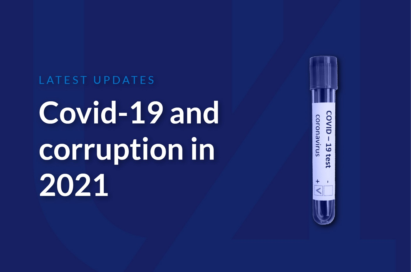 An illustration of a single tube containing a Covid-19 test, alongside the blog post title: Covid-19 and corruption in 2021