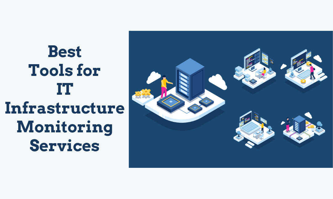 Best Tools for IT Infrastructure Monitoring Services.