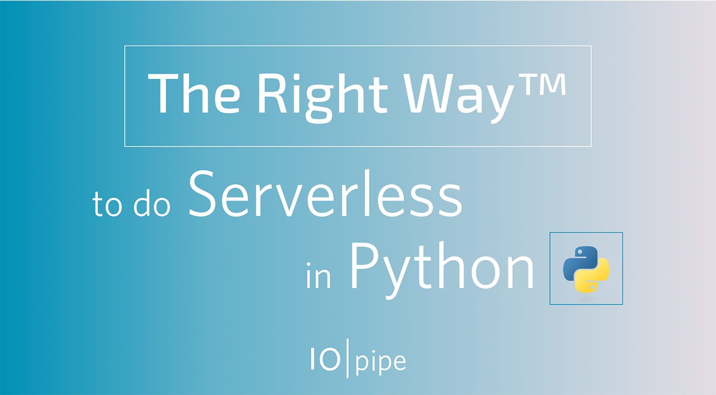 The Right Way™ to do Serverless in Python - IOpipe Blog