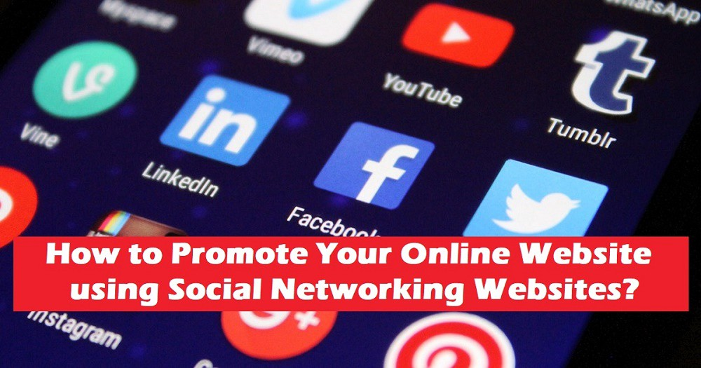 How to Promote Your Online Website using Social Networking Websites?