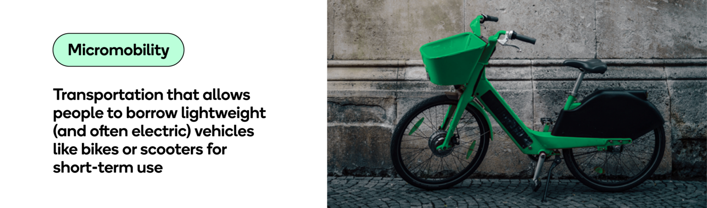 Micromobility is lightweight transit like bikes or scooters that people can borrow for short-term use.