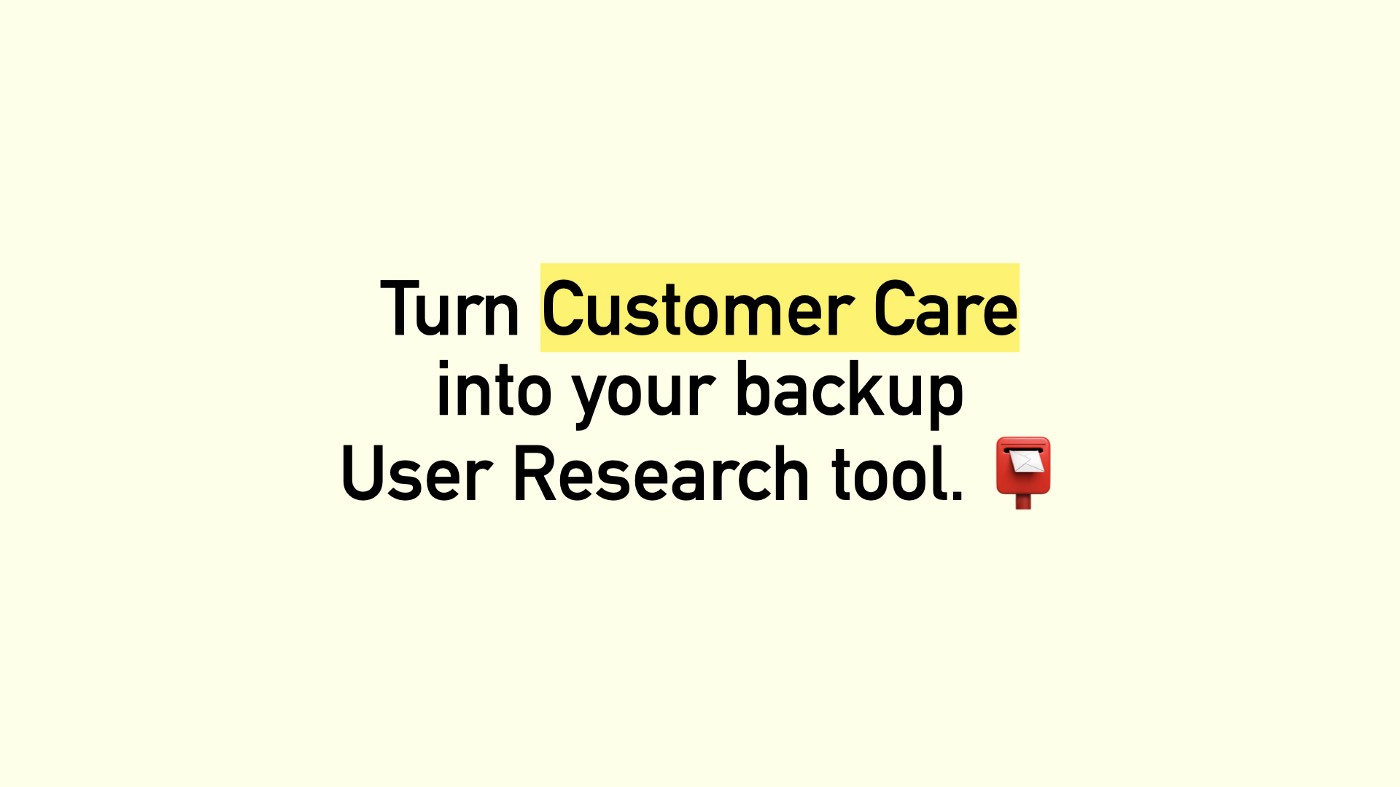 Turn Customer Care into your backup User Research tool.