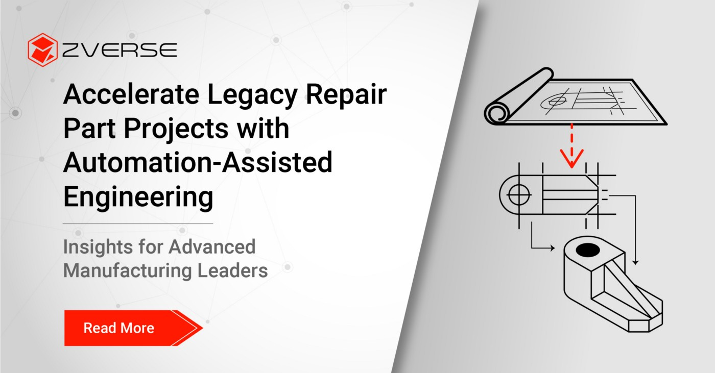 Accelerate Legacy Repair Part Projects with Automation-Assisted Engineering Insights for Advanced Manufacturing Leaders