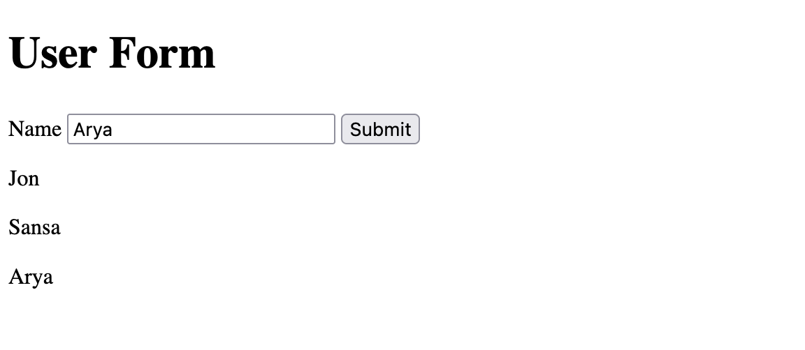 """User form with rendered output—titled """"User Form"""" with a """"name"""" label and field and a submit button. The string in the name field is """"Arya."""" Below the form there is rendered output that relates to previous submissions that is 1. """"jon"""" 2. """"sansa"""" and 3. """"arya"""""""