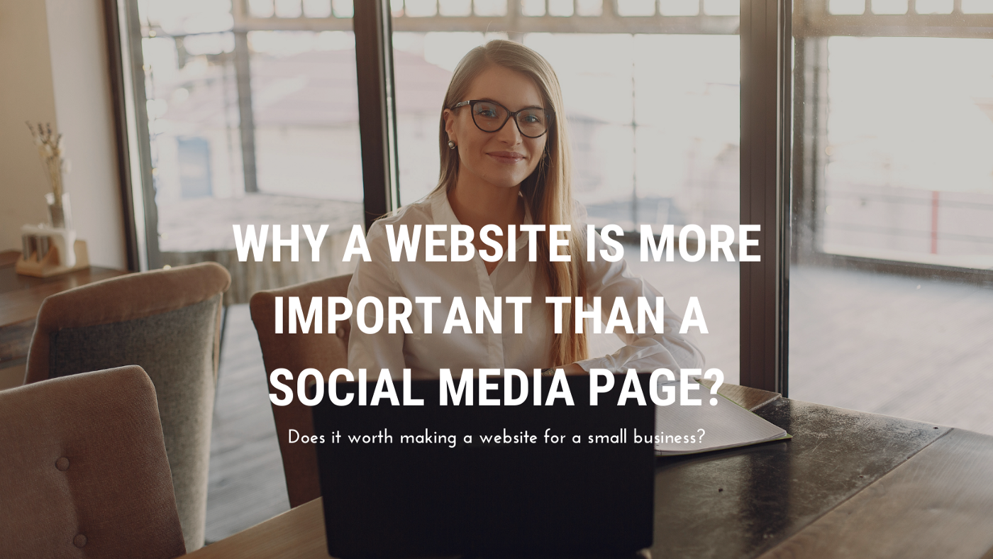 WHY A WEBSITE IS MORE IMPORTANT THAN A SOCIAL MEDIA PAGE?