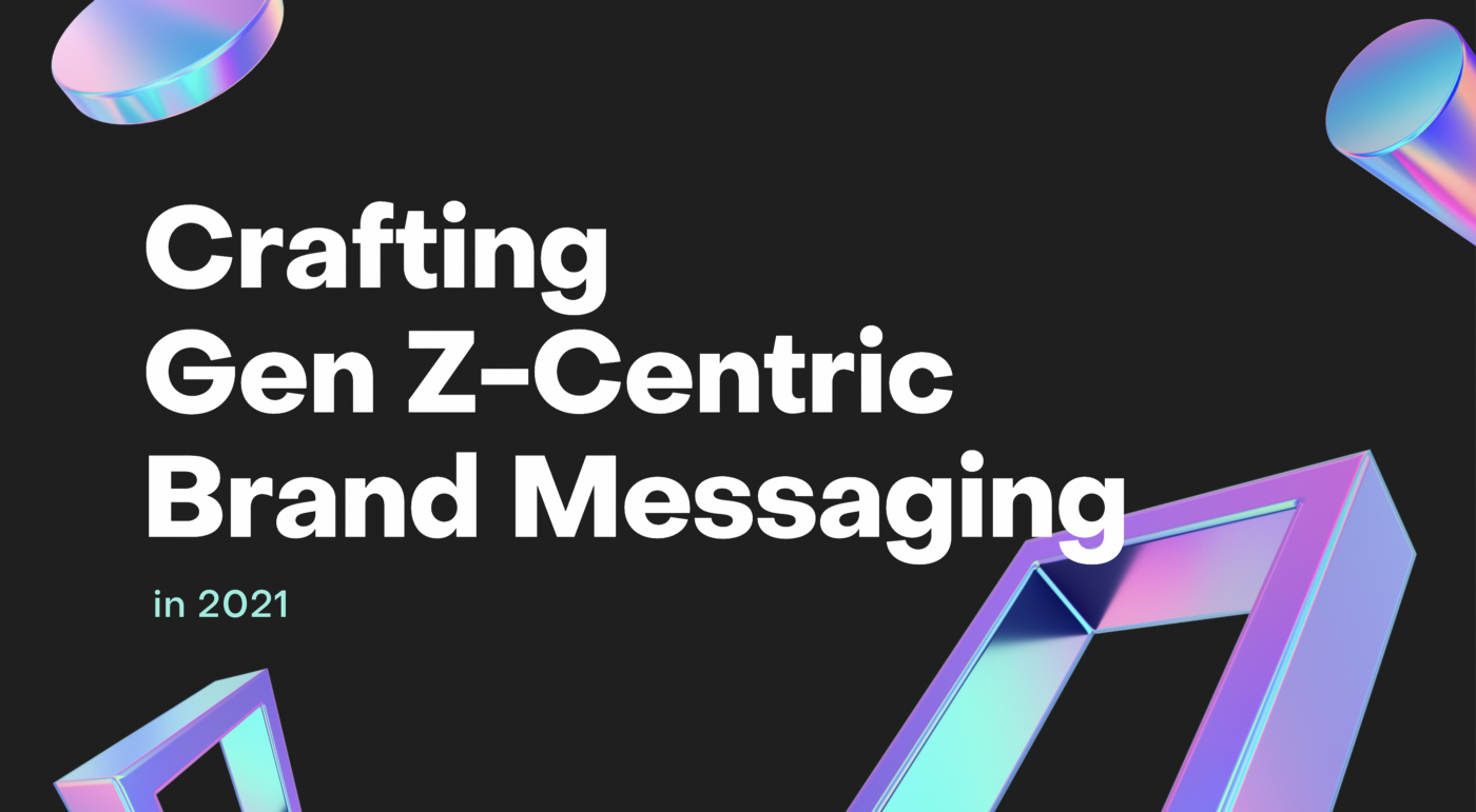 """Crafting Gen Z-Centric Brand Messaging in 2021"""