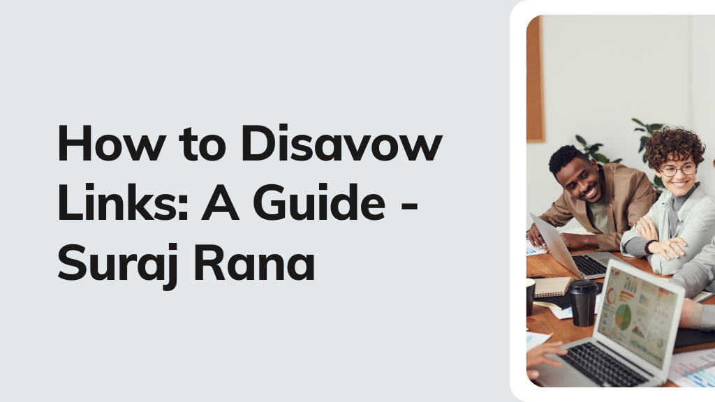 How to Disavow Links: A Guide By Suraj Rana