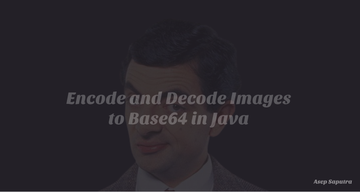 How to Encode and Decode Images to Base64 in Java