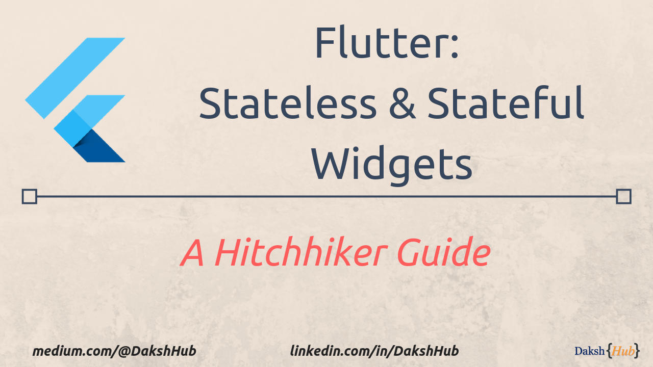 Flutter: A Hitchhiker Guide to Stateless and Stateful Widgets