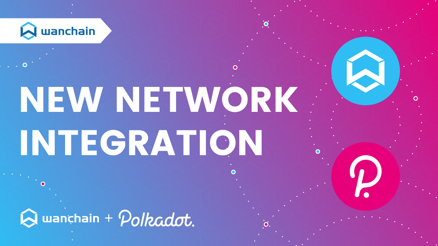 1*viKpKP7YonXr2S0t9mZ1BQ Wanchain Launches First Crosschain Bridge with Link to Polkadot, Brings EVM Smart Contracts to DOT