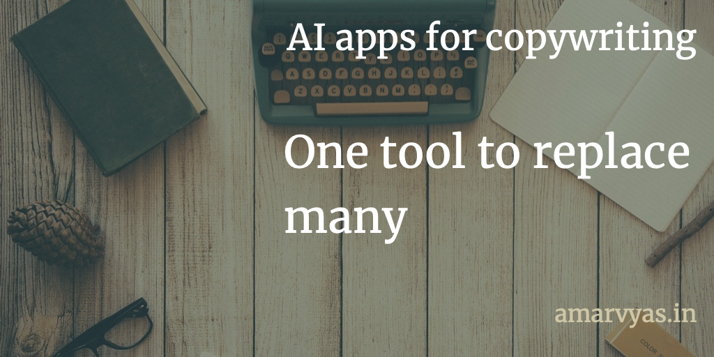 Use of AI apps for copywriting. Blog and image by Amar Vyas (amarvyas.in)