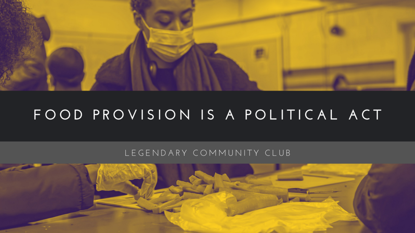 """Picture of volunteers at Legendary Community Club. Title states """"food provision is a political act""""."""