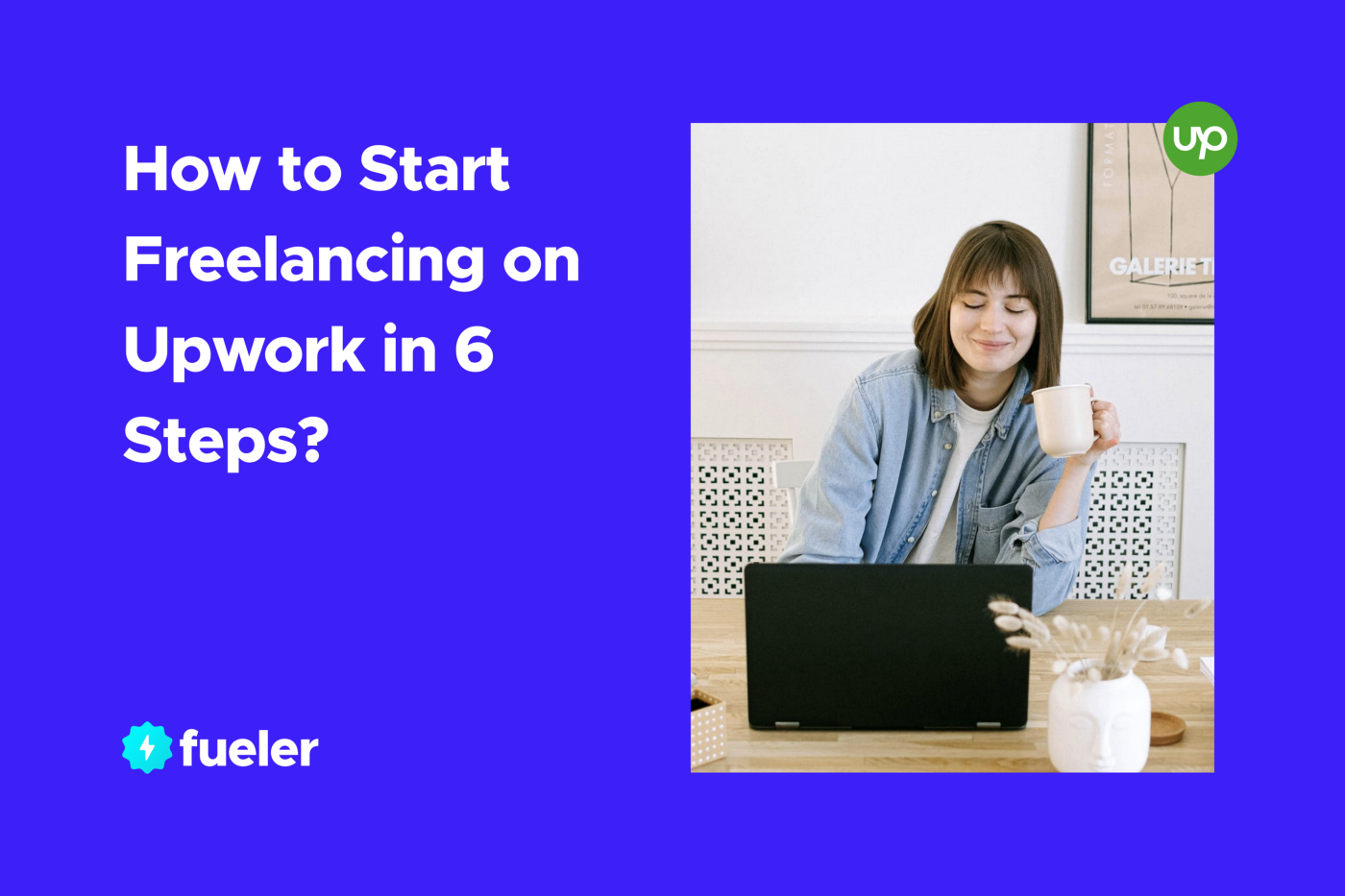 How to Start Freelancing on Upwork in 6 Steps? | fueler.io