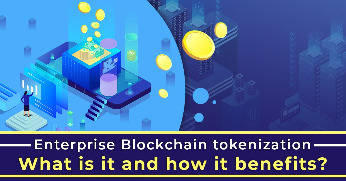 Enterprise Blockchain tokenization—what is it and how it benefits
