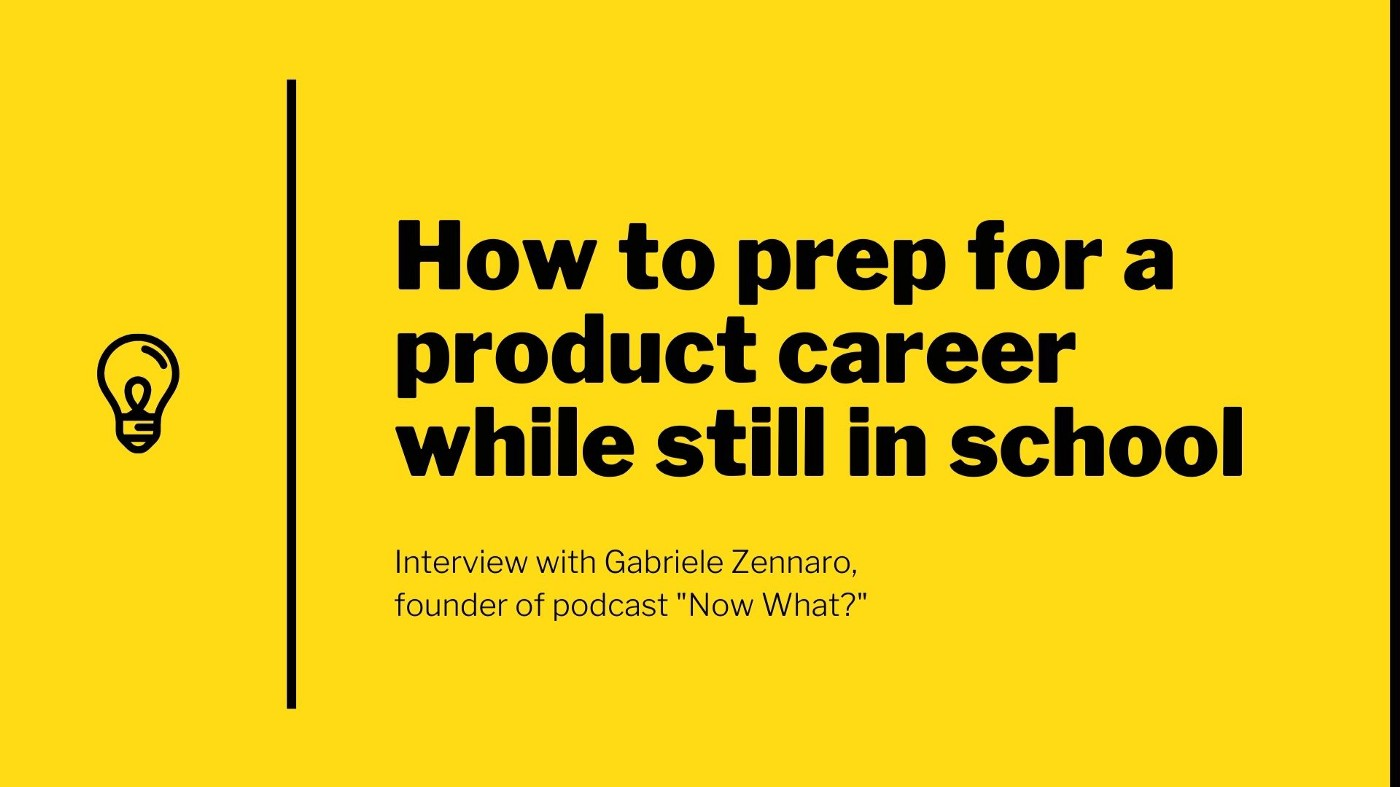 """How to prep for a product career while still in school with Gabriele Zennaro, the founder of podcast """"Now What?"""""""