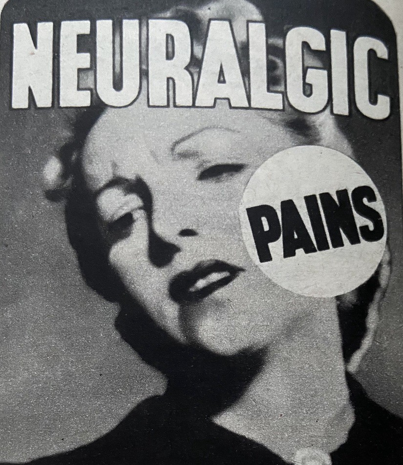 Detail of an advert showing a woman grimacing accompanied by the words 'neauraglic pains.'