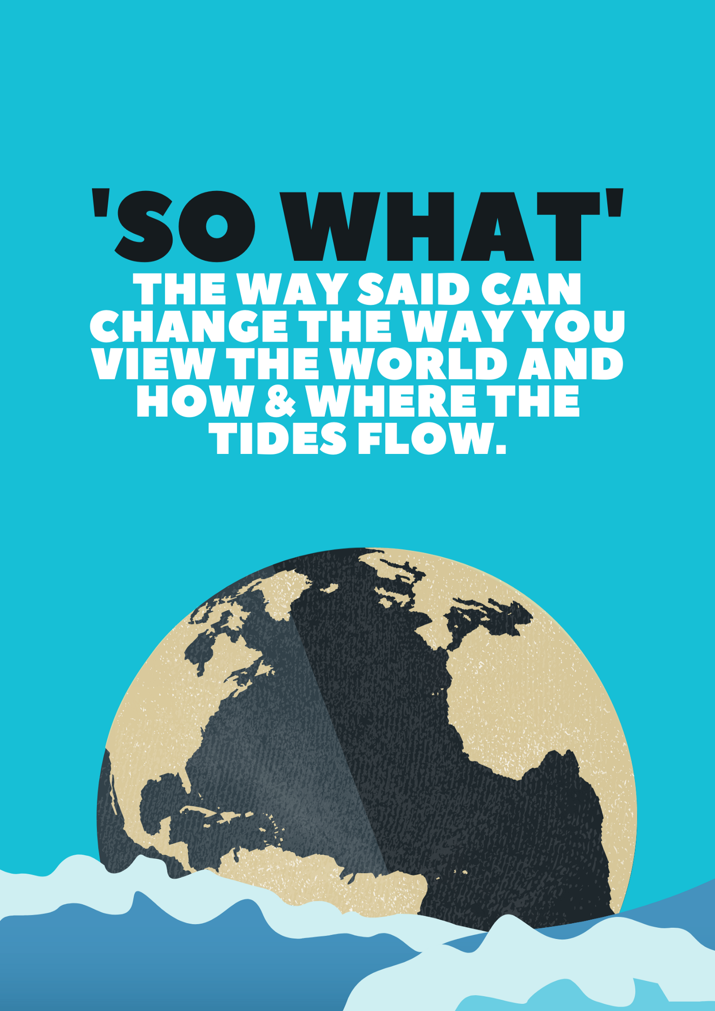 'So what' the way said can change the way you view the world and how & where the tides flow.