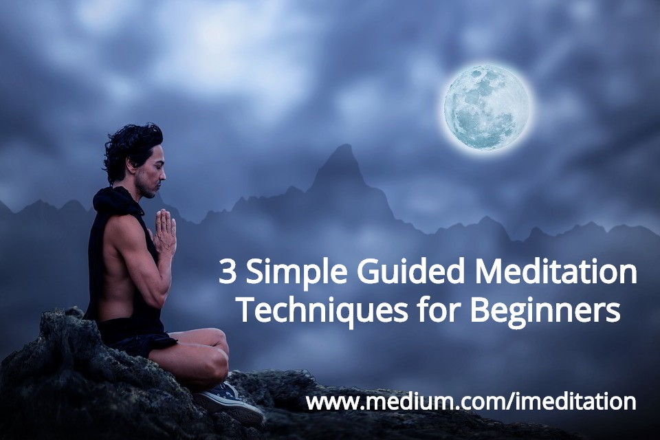 3 Simple Guided Meditation Techniques for Beginners