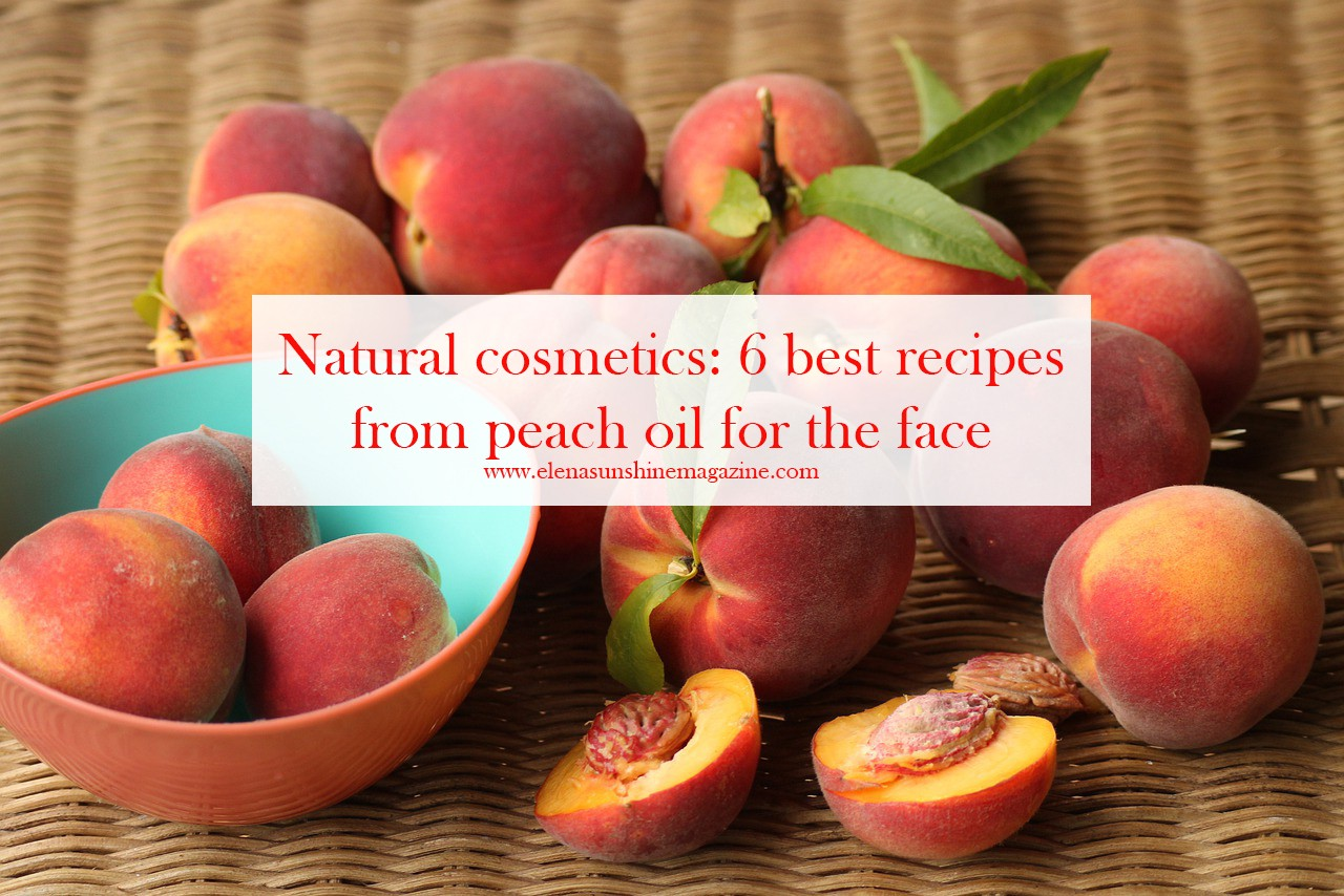 Natural cosmetics: 6 best recipes from peach oil for the face