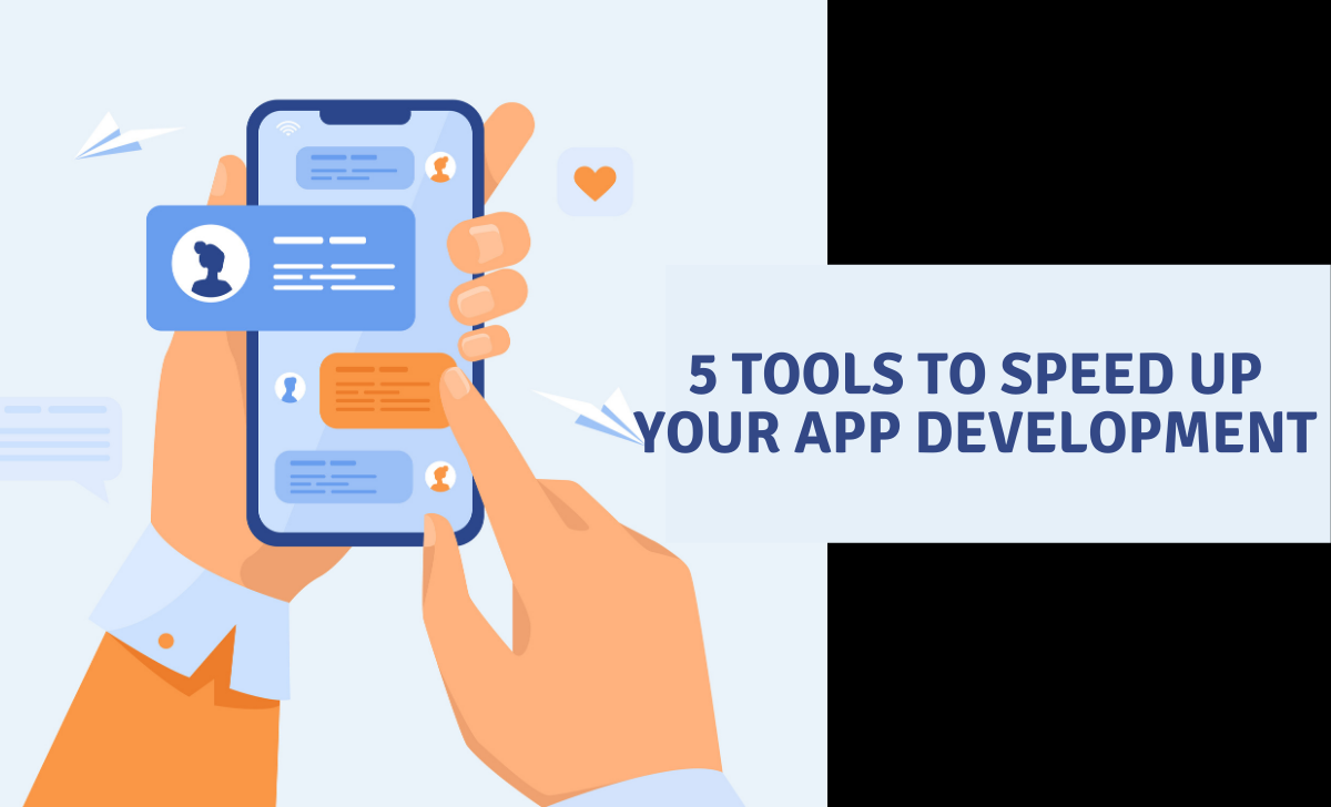 5 Tools To Speed Up Your App Development