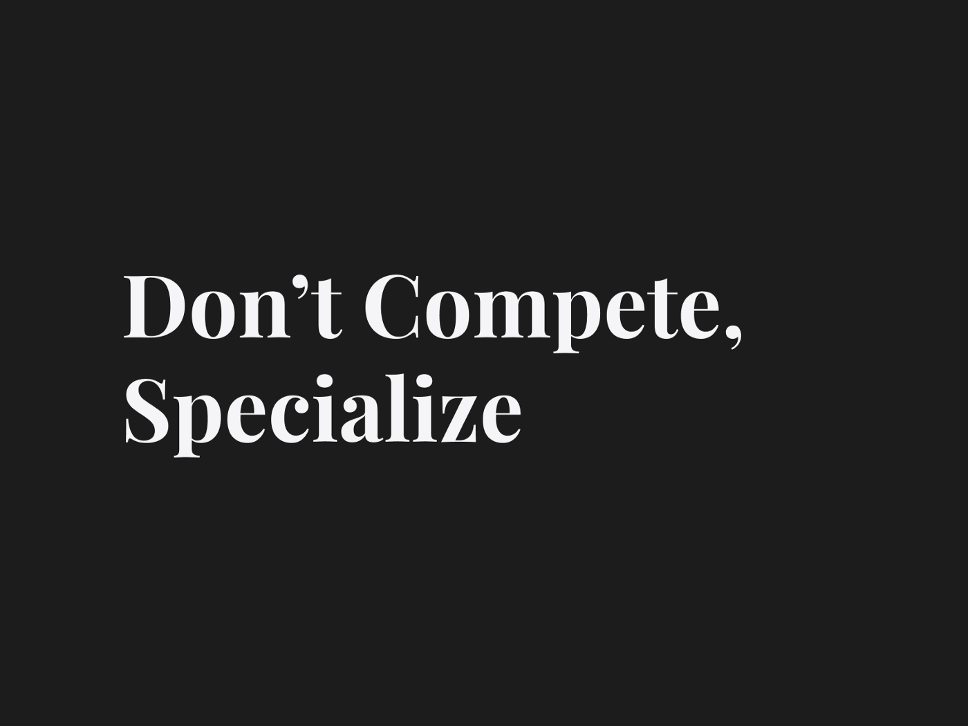 Don't Complete, Specialize—By Ed Orozco