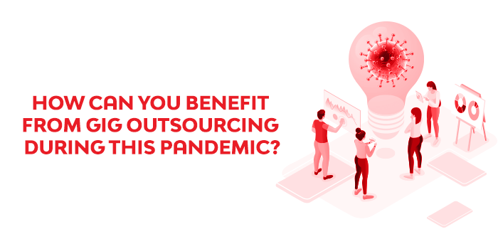 How Can You Benefit From Gig Outsourcing During This Pandemic| GigIndia