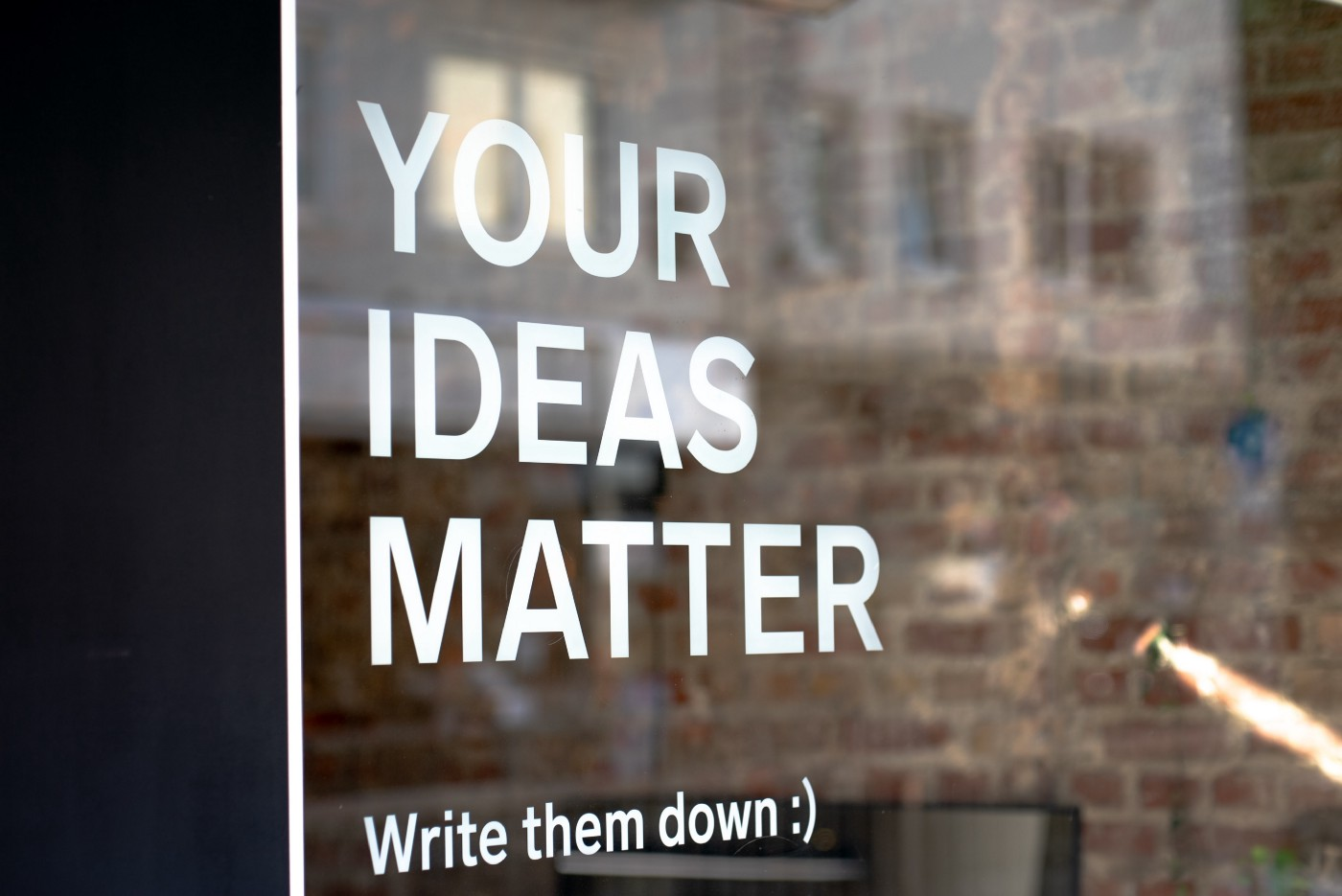 A window with the words Your Ideas Matter