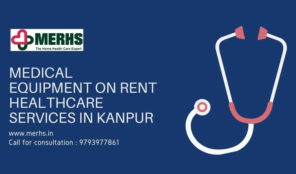 MEDICAL EQUIPMENT ON RENT & HEALTHCARE SERVICE IN KANPUR—MERHS