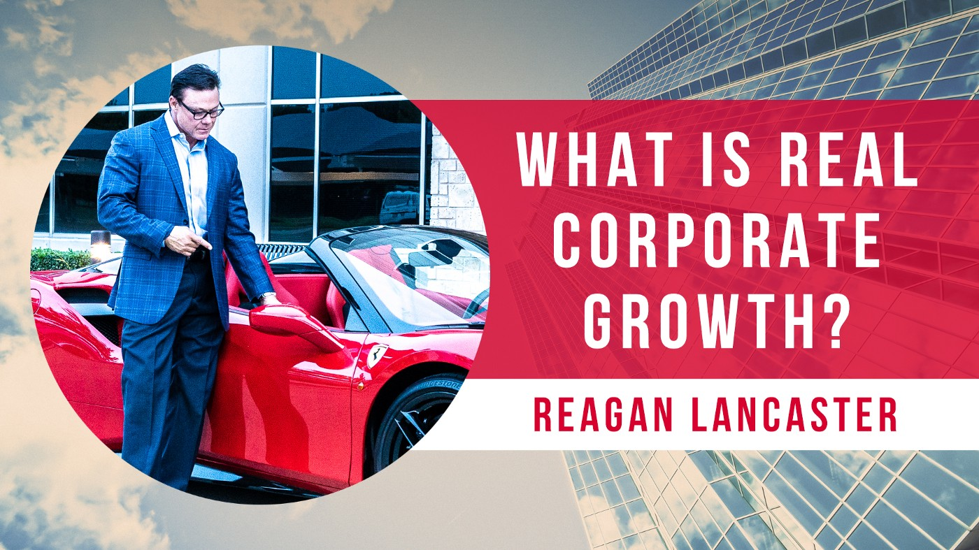 Reagan Lancaster—What Is REAL Corporate Growth?