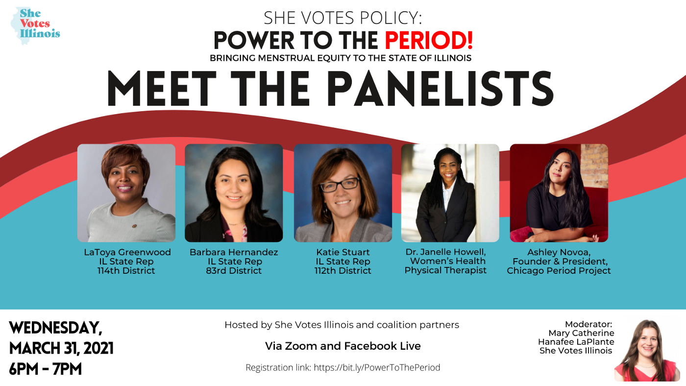 She Votes Policy: Power to the Period Panelists: Rep LaToya Greenwood, Rep Barbara Hernandez, Rep Katie Stuart, Dr. Janelle Howell, and Ashley Novoa, co-founder Chicago Period Project.