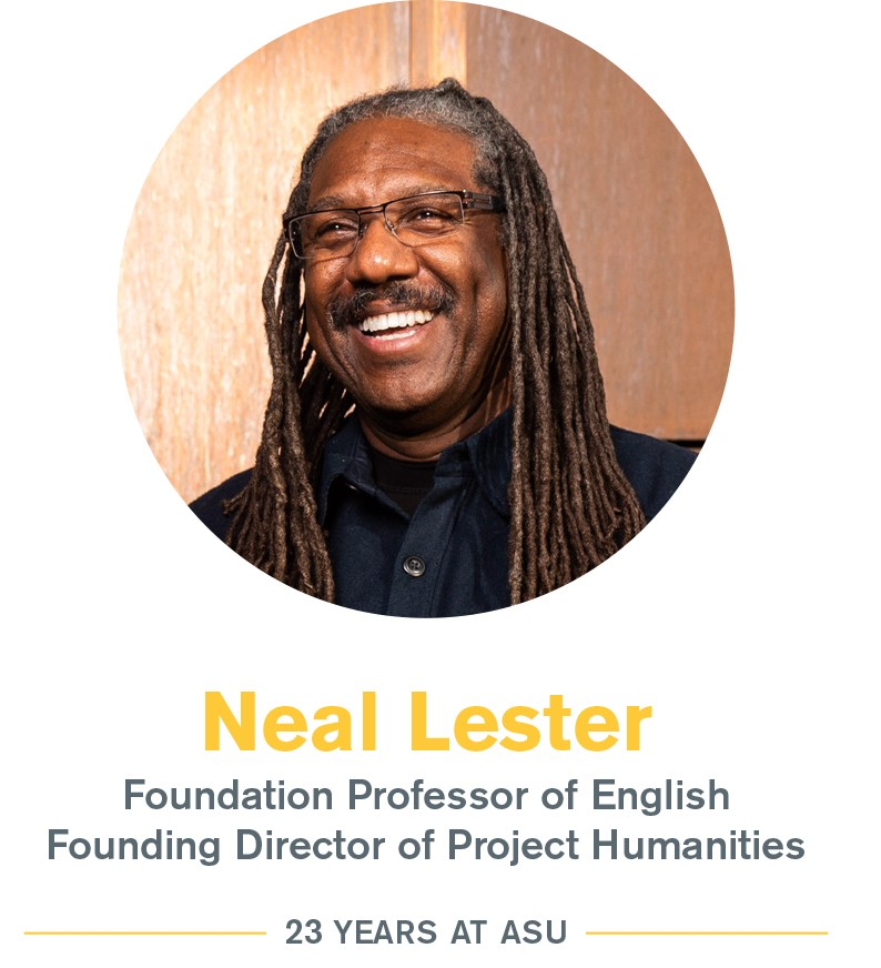 Neal Lester: Foundation Professor of English, founding director of Project Humanities