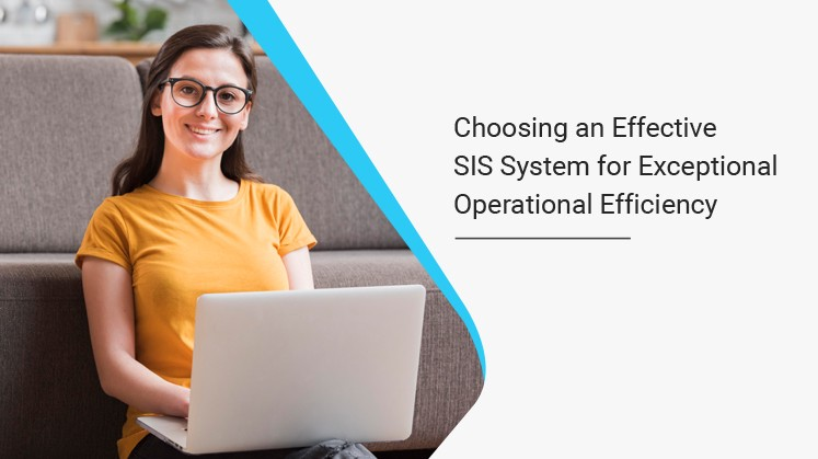 Choosing an Effective SIS System for Exceptional Operational Efficiency