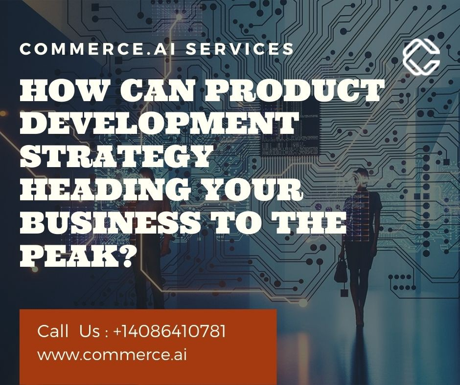 How Can Product Development Strategy Heading Your Business to The Peak—Commerce.AI
