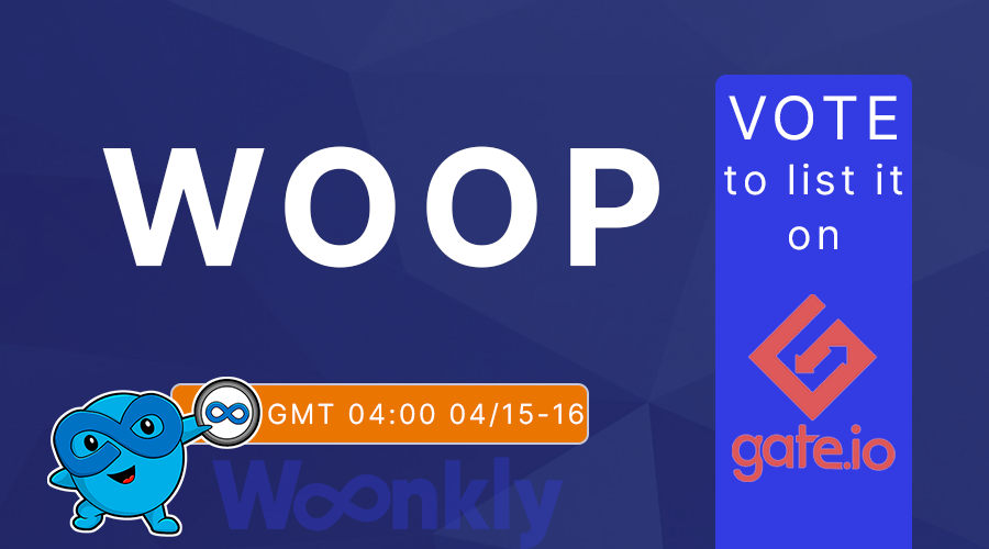 Vote to list Woonkly Power on Gate.io since GMT 04:00 04/15–16