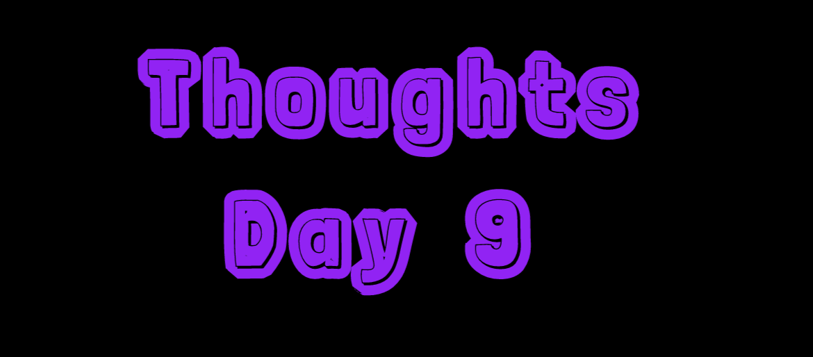 Thoughts: Day 9
