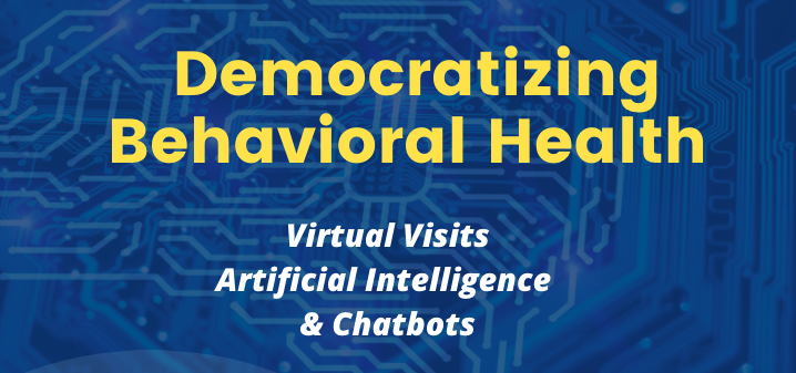 Democratizing Behavioral Health: Virtual Visits, AI and Chatbots. Installemtn 7 of the AI in healthcare series with Michael Ferro