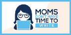 Moms Don't Have Time to Write