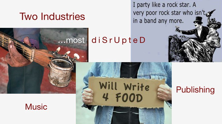 Two Industries most disrupted are music and publishing.