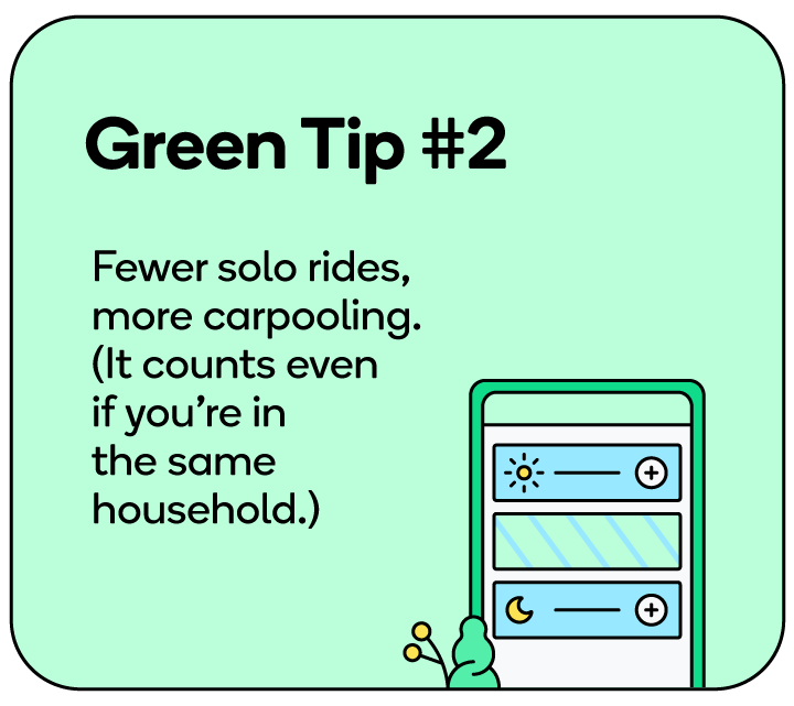 Carpooling is a great way to reduce cars on the road (hint: Waze Carpool can help you find people along your route).