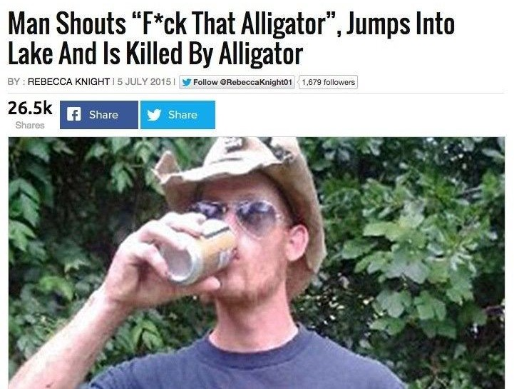 "A news article titled: Man Shouts ""Fuck That Alligator,"" Jumps Into Lake And Is Killed By Alligator"