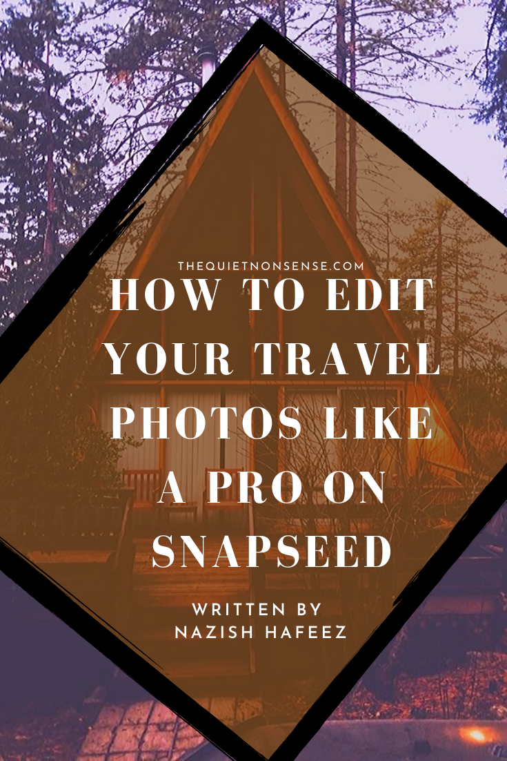 How To Edit Your Travel Photos Like A Pro On Snapseed By The Quiet Nonsense The Quiet Nonsense Medium
