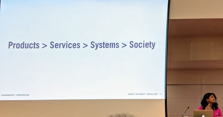 """Shanti Mathews's slide: """"Products > Services > Systems > Society"""""""