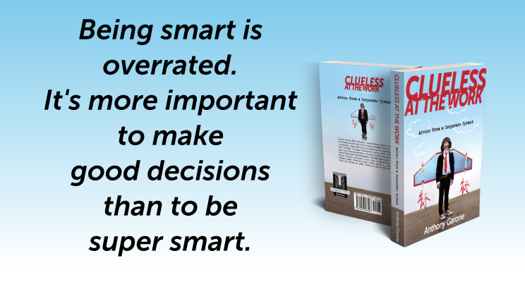 Being smart is overrated. It's more important to make good decisions than to be super smart.
