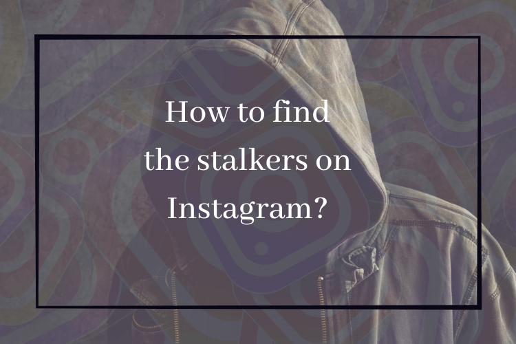 How to find the stalkers on Instagram?