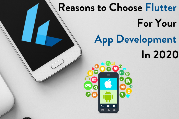 Reasons to Choose Flutter For Your App Development In 2020