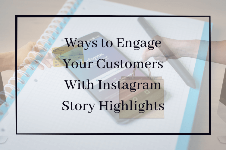Ways to Engage Your Customers With Instagram Story Highlights